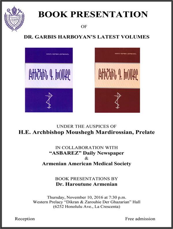 "<!--:--><!--:en-->Presentation of Dr. Garbis Harboyan's Latest Books<!--:--><!--:hy-->Ողջունահանդէս՝ Բժիշկ Կարպիս Հարպոյեանի «Բժիշկին Խօսքը» Հատորներուն<!--:--> @ Western Prelacy ""Dikran & Zarouhie Der Ghazarian"" Hall | Los Angeles | California | United States"