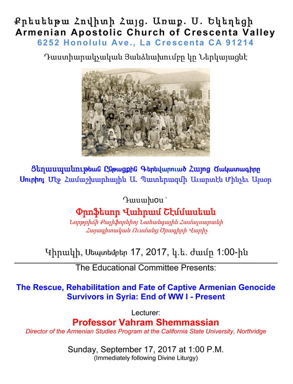 "[:en]The Rescue, Rehabilitation, & Fate of Captive Armenian Genocide Survivors in Syria: End of WWI to the Present[:hy]Ցեղասպանութեան Ընթացքին Գերեվարուած Հայոց Ճակատագիրը Սուրիոյ Մէջ - Համաշխարհային Ա. Պատերազմի Աւարտէն Մինչեւ Այսօր[:] @ Western Prelacy ""Dikran & Zarouhie Der Ghazarian"" Hall | Los Angeles | California | United States"